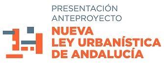 Anteproyecto DE LA NUEVA LEY URBANÍSTICA DE ANDALUCÍA